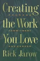 Creating the Work You Love ebook by Rick Jarow, Ph.D.
