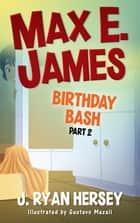 Max E. James: Birthday Bash Part 2 ebook by J. Ryan Hersey