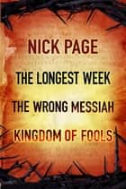 Nick Page: The Longest Week, The Wrong Messiah, Kingdom of Fools ebook by Nick Page