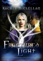 Fractured Light ebook by Rachel McClellan