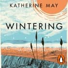 Wintering - The power of rest and retreat in difficult times audiobook by Katherine May