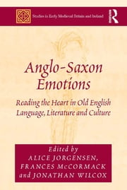 Anglo-Saxon Emotions - Reading the Heart in Old English Language, Literature and Culture ebook by Alice Jorgensen,Frances McCormack