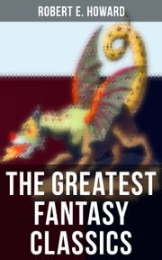 The Greatest Fantasy Classics of Robert E. Howard