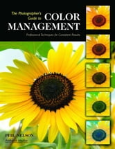 The Photographer's Guide to Color Management: Professional Techniques for Consistent Results ebook by Nelson, Phil