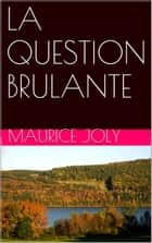 LA QUESTION BRULANTE ebook by maurice JOLY