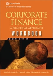 Corporate Finance Workbook - A Practical Approach ebook by Michelle R. Clayman,Martin S. Fridson,George H. Troughton
