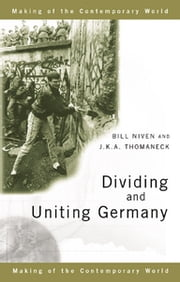 Dividing and Uniting Germany ebook by Bill Niven,J. K. A. Thomaneck