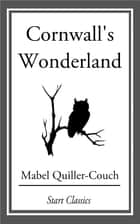 Cornwall's Wonderland ebook by Mabel Quiller-Couch