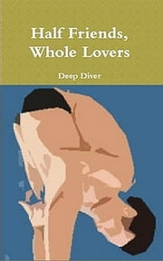 Half Friends, Whole Lovers ebook by Deep Diver