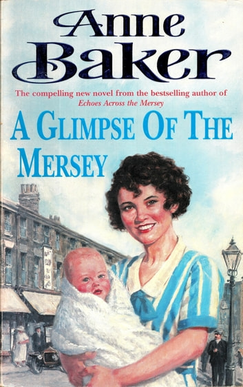 A Glimpse of the Mersey - A touching saga of love, family and jealousy ebook by Anne Baker