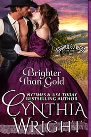 Brighter Than Gold (Rogues Go West, Book 1) ebook by Cynthia Wright