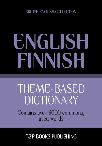 Theme-based dictionary British English-Finnish - 9000 words eBook by Andrey Taranov