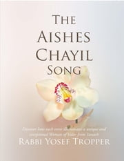 The Aishes Chayil Song: Discover How Each Verse Illuminates a Unique and Exceptional Woman of Valor from Tanach ebook by Tropper Yosef