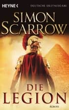Die Legion - Roman ebook by Simon Scarrow, Barbara Ostrop