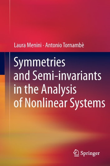 Symmetries and Semi-invariants in the Analysis of Nonlinear Systems ebook by Laura Menini,Antonio Tornambè