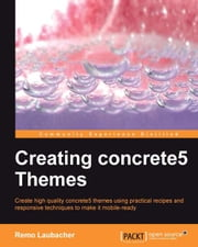 Creating concrete5 Themes ebook by Remo Laubacher