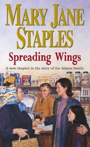 Spreading Wings - A Novel of the Adams Family Saga ebook by Mary Jane Staples