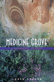 Medicine Grove - A Shamanic Herbal ebook by Loren Cruden