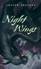 Night Wings ebook by Joseph Bruchac, Sally Wern Comport