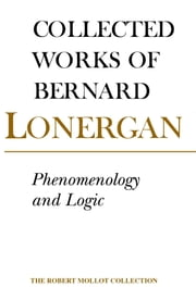 Phenomenology and Logic - The Boston College Lectures on Mathematical Logic and Existentialism, Volume 18 ebook by Bernard Lonergan, Philip McShane