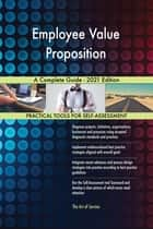 Employee Value Proposition A Complete Guide - 2021 Edition ebook by Gerardus Blokdyk