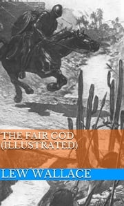 The Fair God (Illustrated) ebook by Lew Wallace