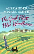 The Good Pilot, Peter Woodhouse ebook by Alexander McCall Smith