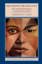 Becoming Brazilians - Race and National Identity in Twentieth-Century Brazil ebook by Marshall C. Eakin