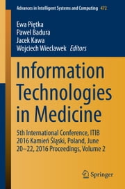 Information Technologies in Medicine - 5th International Conference, ITIB 2016 Kamień Śląski, Poland, June 20 - 22, 2016 Proceedings, Volume 2 ebook by Ewa Piętka,Pawel Badura,Jacek Kawa,Wojciech Wieclawek