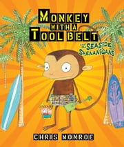 Monkey with a Tool Belt and the Seaside Shenanigans ebook by Chris  Monroe,Chris  Monroe