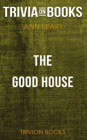 The Good House by Ann Leary (Trivia-On-Books) ebook by Trivion Books