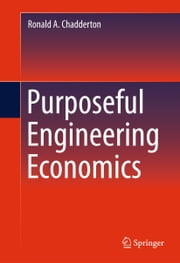 Purposeful Engineering Economics ebook by Ronald A. Chadderton