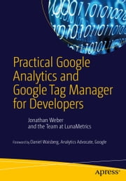 Practical Google Analytics and Google Tag Manager for Developers ebook by Jonathan Weber