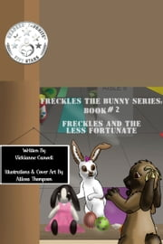 Freckles the Bunny Series, Book # 2: Freckles and the Less Fortunate ebook by Vickianne Caswell
