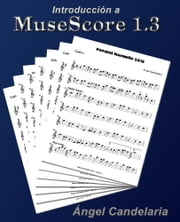 Introducción a MuseScore 1.3 ebook by Ángel Candelaria