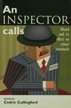 An Inspector Calls - Ofsted and Its Effect on School Standards ebook by Cullingford, Cedric (Professor, School of Education,...