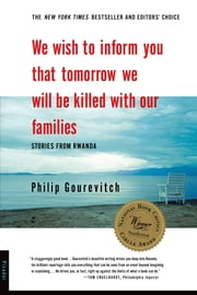 We Wish to Inform You That Tomorrow We Will Be Killed with Our Families - Stories From Rwanda ebook by Philip Gourevitch