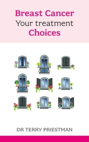Breast Cancer - Your treatment choices ebook by Dr Terry Priestman