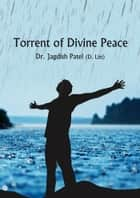 Torrents of Divine Peace ebook by Dr. Jagdish Patel