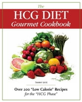 The HCG Diet Gourmet Cookbook Over 200 ebook by Tammy Skye