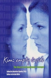 Kim: Empty Inside - The Diary of an Anonymous Teenager ebook by Beatrice Sparks