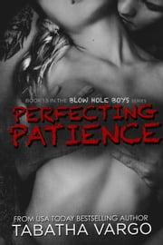 Perfecting Patience - The Blow Hole Boys ebook by Tabatha Vargo