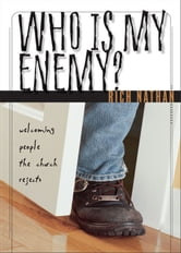 Who Is My Enemy? - Welcoming People the Church Rejects ebook by Rich Nathan