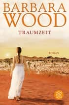 Traumzeit - Roman ebook by Barbara Wood, Manfred Ohl, Hans Sartorius