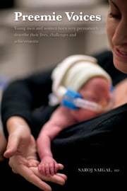 Preemie Voices - Young men and women born very prematurely describe their lives, challenges and achievements ebook by Saroj Saigal, MD, FRCP (C), FAAP