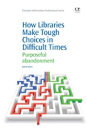 How Libraries Make Tough Choices in Difficult Times - Purposeful Abandonment ebook by David Stern