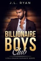 Billionaire Boys Club - A Billionaire Romance Series ebook by J.L. Ryan