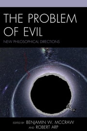The Problem of Evil - New Philosophical Directions ebook by Benjamin W. McCraw,Robert Arp, independent researcher and editor of 1001 Ideas That Changed the Way We Think,Hugo Strandberg,Gregory S. Moss,Jennifer Mei Sze Ang,A. G. Holdier,Edward N. Martin,Benjamin W. McCraw,John R. Shook,James M. McLachlan,Neal Judisch,Nathan Loewen