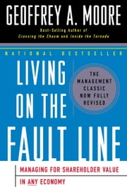 Living on the Fault Line, Revised Edition - Managing for Shareholder Value in Any Economy ebook by Geoffrey A. Moore