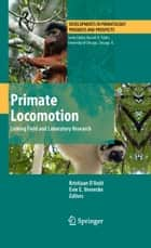 Primate Locomotion ebook by Kristiaan D'Août,Evie E. Vereecke